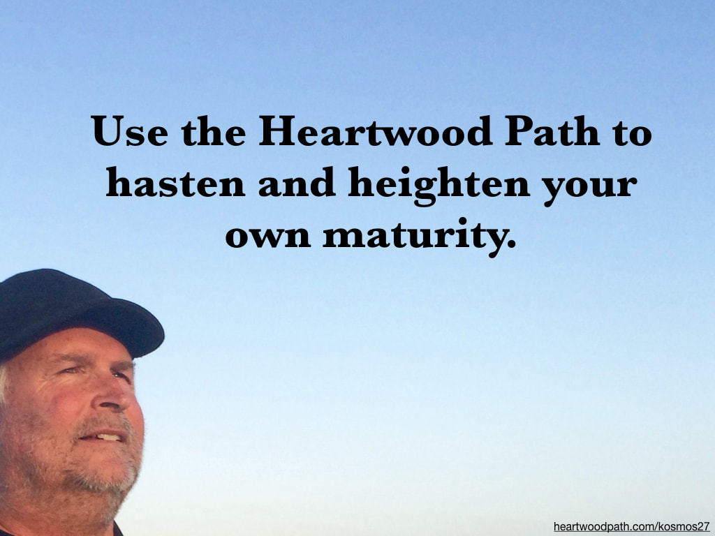 picture-of-life-coach-don-pierce-saying-Use the Heartwood Path to hasten and heighten your own maturity