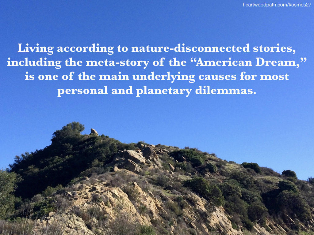 "picture of mountain and sky and quote Living according to nature-disconnected stories, including the meta-story of the ""American Dream,"" is one of the main underlying causes for most personal and planetary dilemmas"