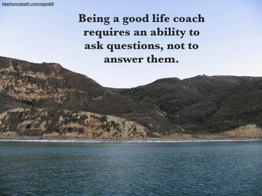 Picture island quote Being a good life coach requires an ability to ask questions, not to answer them