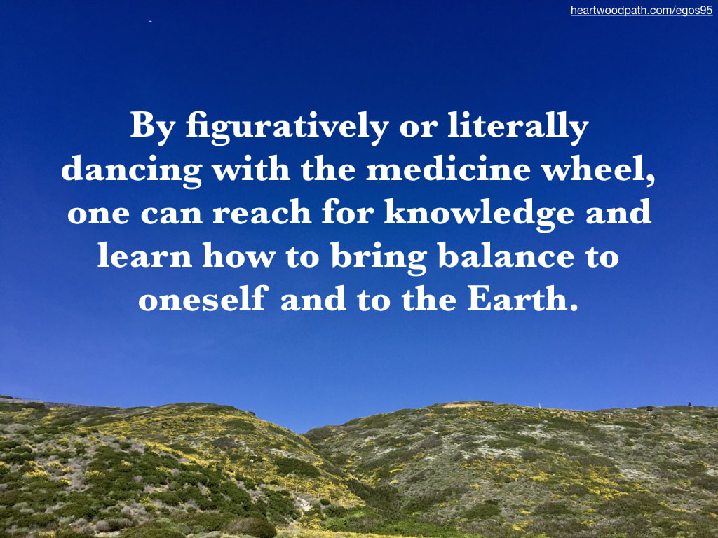 Picture green hills yellow flowers quote By figuratively or literally dancing with the medicine wheel, one can reach for knowledge and learn how to bring balance to oneself and to the Earth
