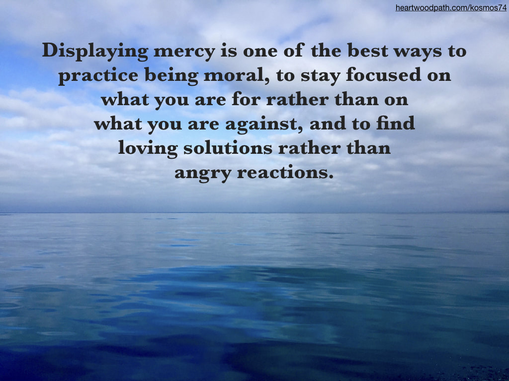 picture of ocean and clouds with words - Displaying mercy is one of the best ways to practice being moral, to stay focused on what you are for rather than on what you are against, and to find loving solutions rather than angry reactions