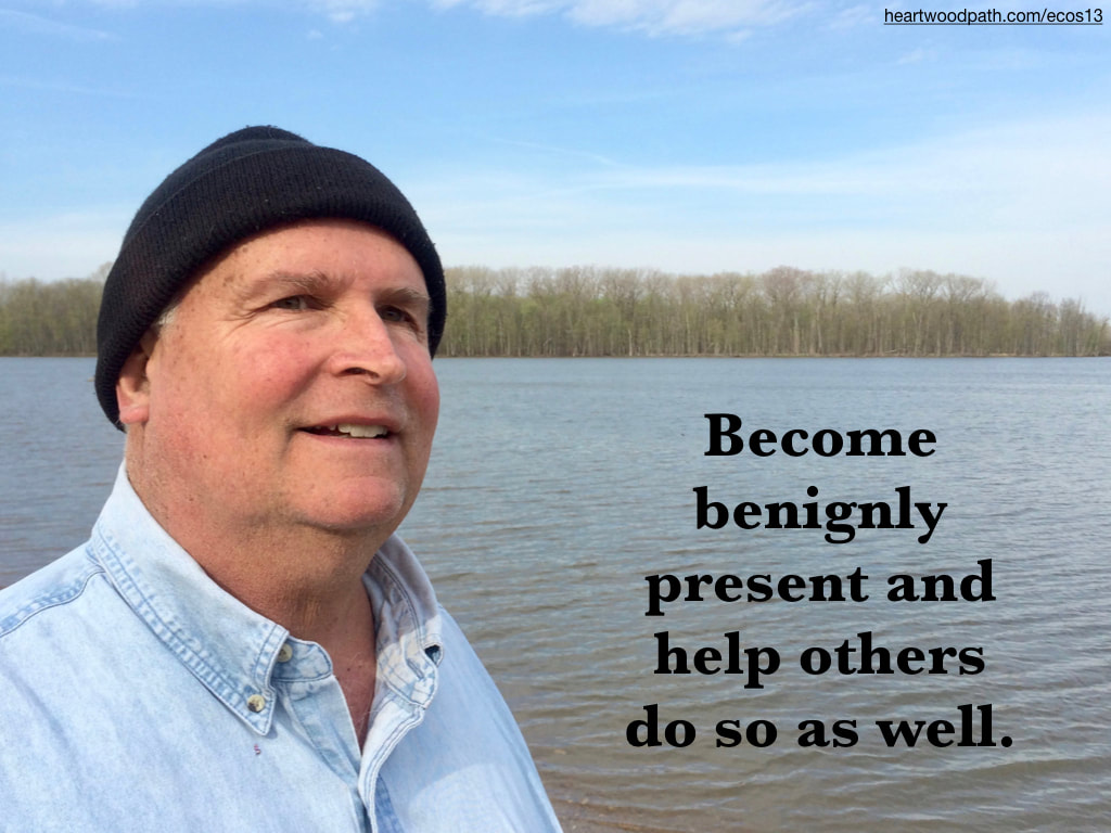 picture-don-pierce-life-coach-saying-Become benignly present and help others do so as well