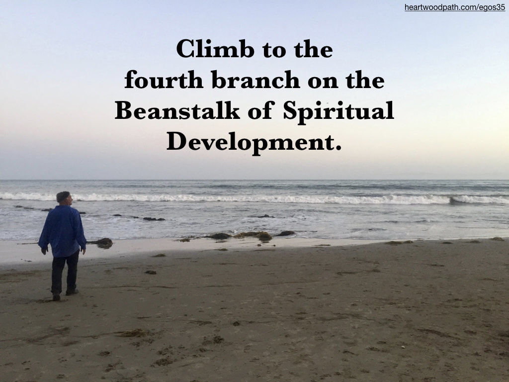 picture-life-coach-don-pierce-saying-Climb to the fourth branch on the Beanstalk of Spiritual Development