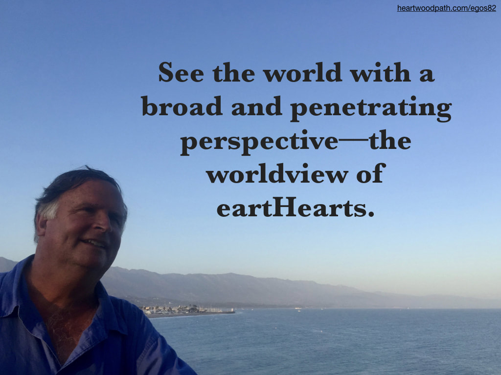 picture-don-pierce-life-coach-saying-See the world with a broad and penetrating perspective––the worldview of eartHearts.