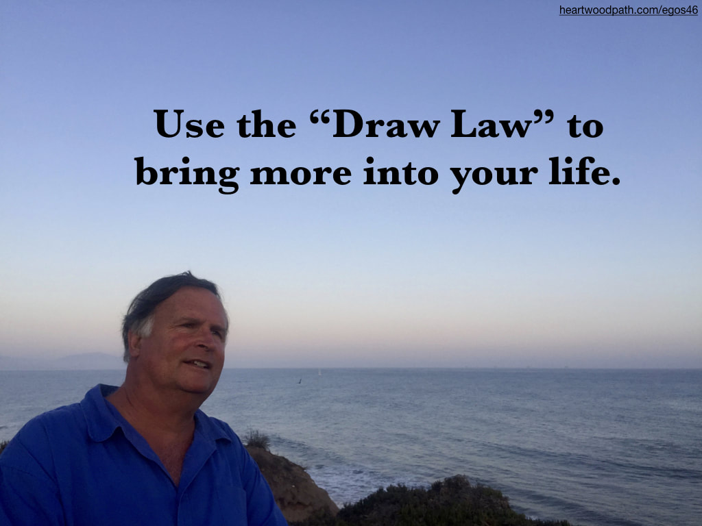 "picture-life-coach-don-pierce-saying-Use the ""Draw Law"" to bring more into your life"