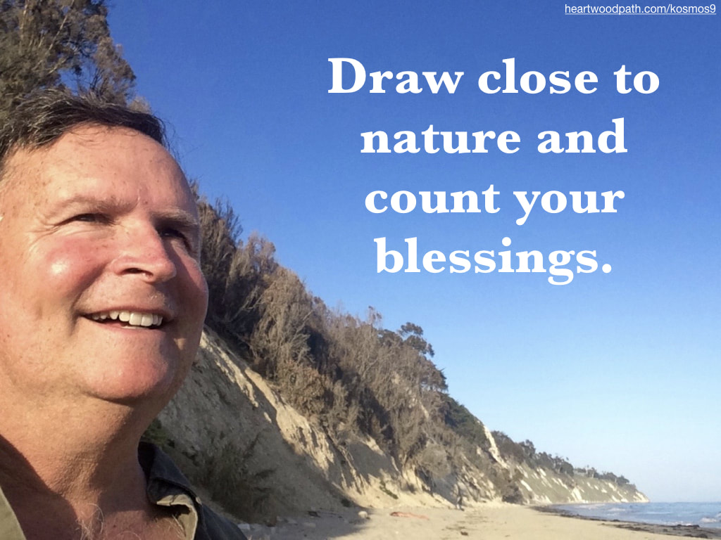 picture of life coach don pierce saying Draw close to nature and count your blessings