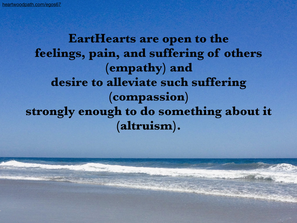 picture beach quote EartHearts are open to the feelings, pain, and suffering of others (empathy) and desire to alleviate such suffering (compassion) strongly enough to do something about it (altruism)