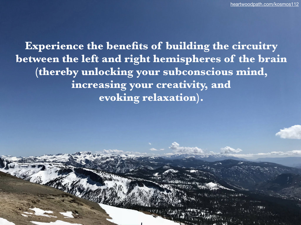 Picture mountain snow trees quote Experience the benefits of building the circuitry between the left and right hemispheres of the brain (thereby unlocking your subconscious mind, increasing your creativity, and evoking relaxation)