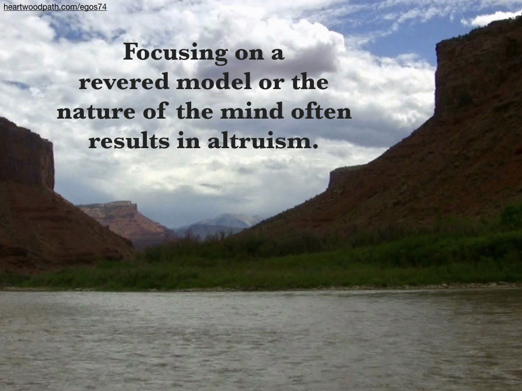 Picture canyon river quote Focusing on a revered model or the nature of the mind often results in altruism