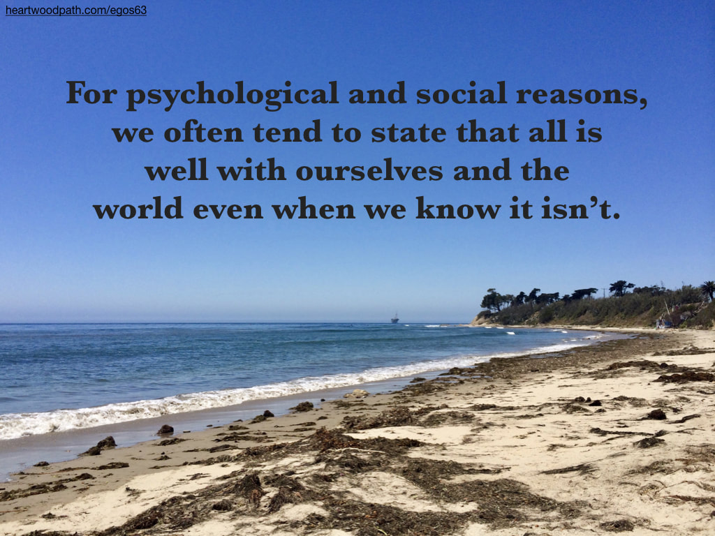Picture beach seaweed quote For psychological and social reasons, we often tend to state that all is well with ourselves and the world even when we know it isn't