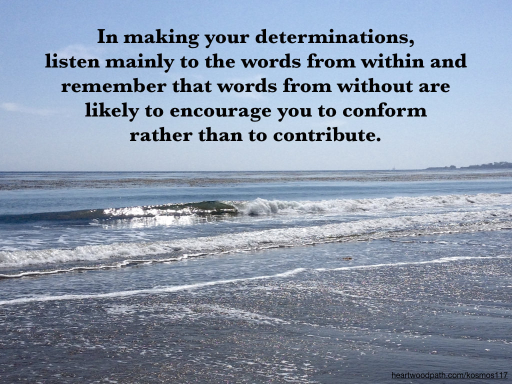 Picture wave breaking kelp forest quote In making your determinations, listen mainly to the words from within and remember that words from without are likely to encourage you to conform rather than to contribute
