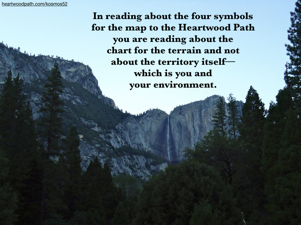 Picture yosemite with words In reading about the four symbols for the map to the Heartwood Path you are reading about the chart for the terrain and not about the territory itself--which is you and your environment