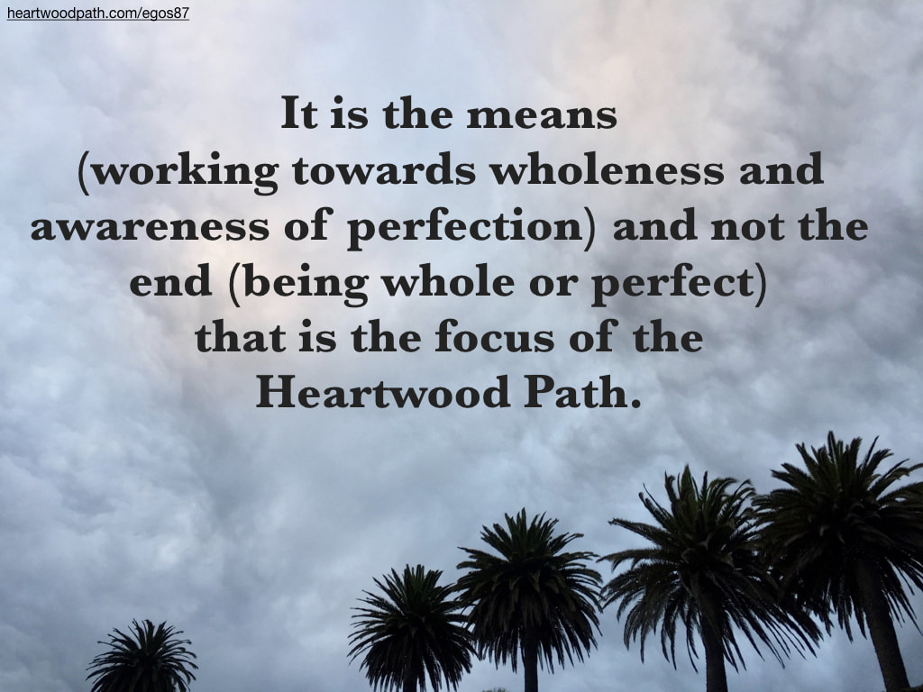 Picture palm trees quote It is the means (working towards wholeness and awareness of perfection) and not the end (being whole or perfect) that is the focus of the Heartwood Path
