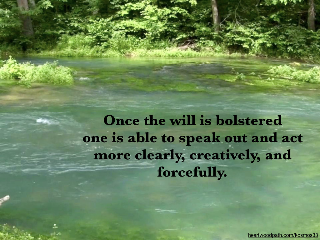 picture forest river and quote Once the will is bolstered one is able to speak out and act more clearly, creatively, and forcefully