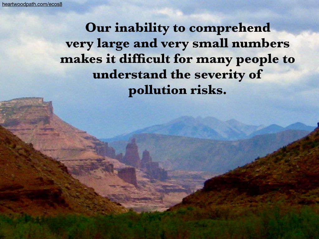 Picture canyons quote Our inability to comprehend very large and very small numbers makes it difficult for many people to understand the severity of pollution risks