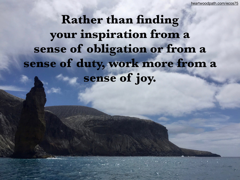 Picture erupted volcanic island quote Rather than finding your inspiration from a sense of obligation or from a sense of duty, work more from a sense joy.