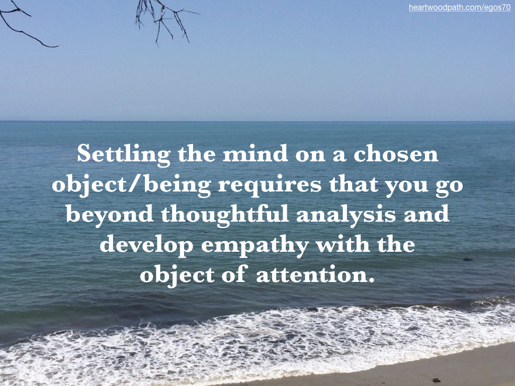 Picture ocean view quote Settling the mind on a chosen object/being requires that you go beyond thoughtful analysis and develop empathy with the object of attention