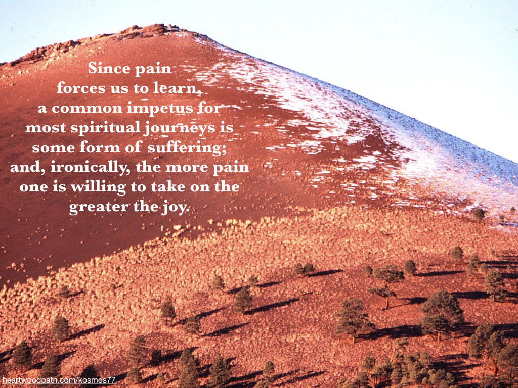 Picture red mountain with snow and quote Since pain forces us to learn, a common impetus for most spiritual journeys is some form of suffering; and, ironically, the more pain one is willing to take on the greater the joy