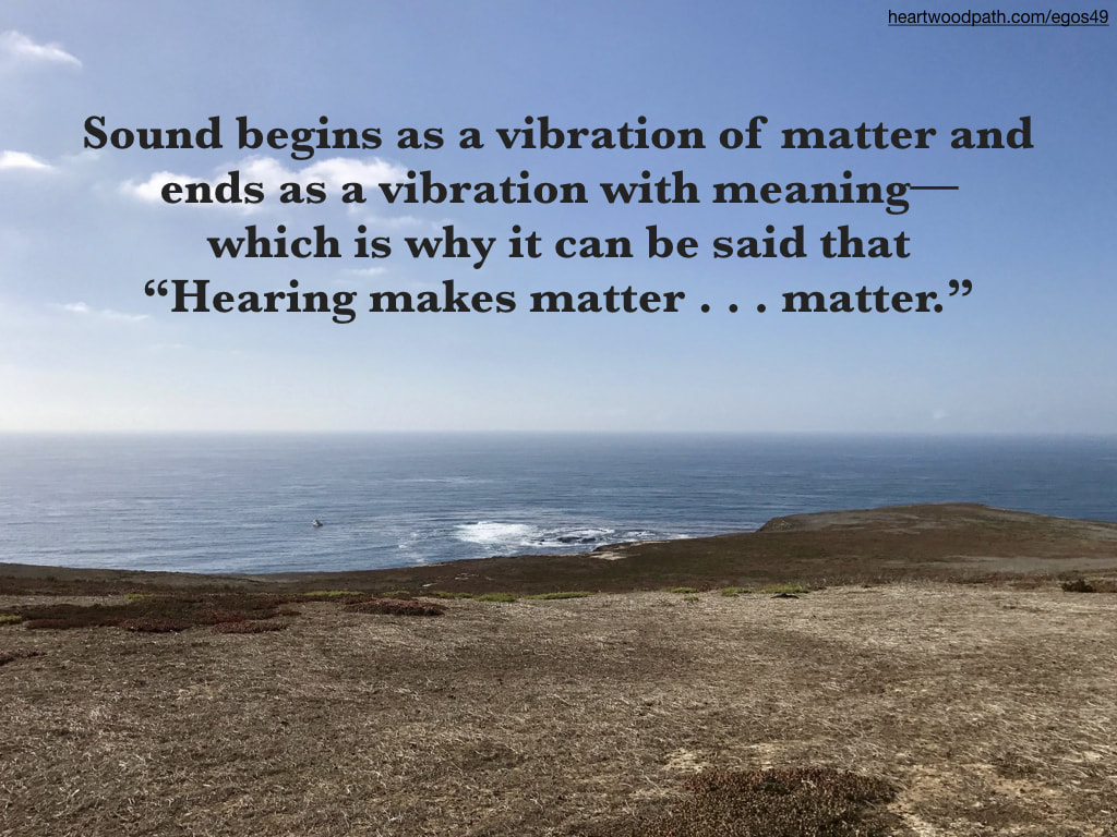 "Picture barren island ocean quote Sound begins as a vibration of matter and ends as a vibration with meaning––which is why it can be said that ""Hearing makes matter . . . matter."""
