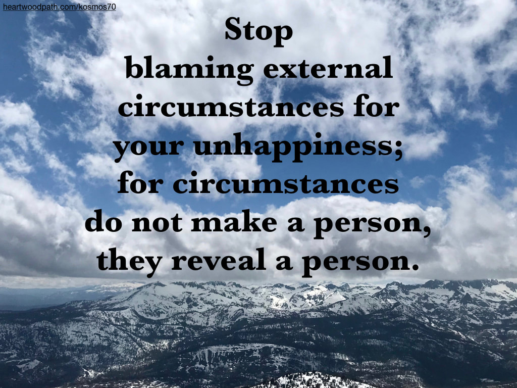 Picture clouds snowy mountain range quote Stop blaming external circumstances for your unhappiness; for circumstances do not make a person, they reveal a person.