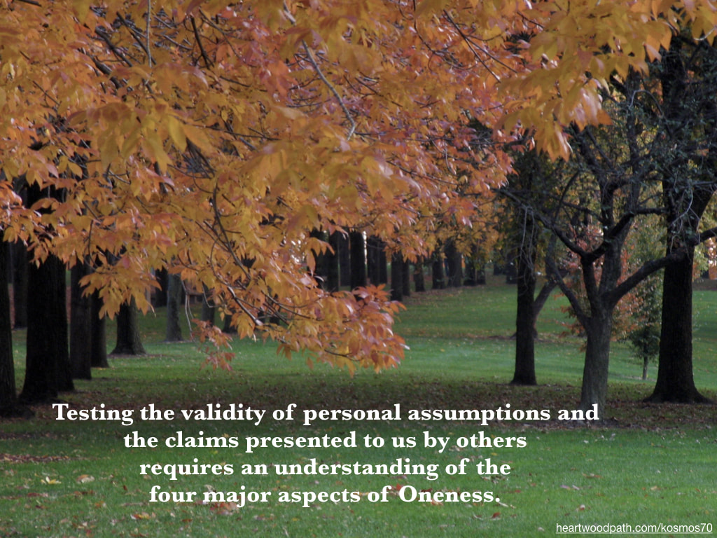 Picture fall leaves with words - Testing the validity of personal assumptions and the claims presented to us by others requires an understanding of the four major aspects of Oneness