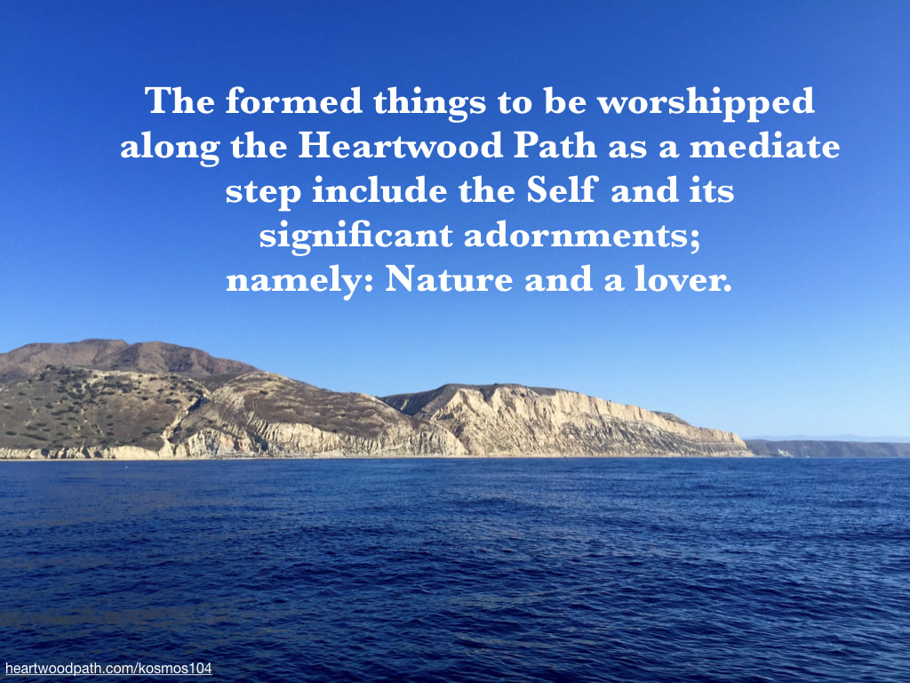 Picture empty island with quote The formed things to be worshipped along the Heartwood Path as a mediate step include the Self and its significant adornments; namely: Nature and a lover