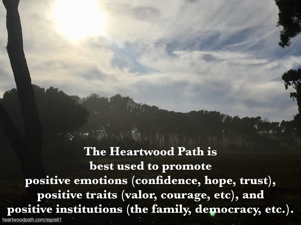 Picture trees quote The Heartwood Path is best used to promote positive emotions (confidence, hope, trust), positive traits (valor, courage, etc), and positive institutions (the family, democracy, etc.)