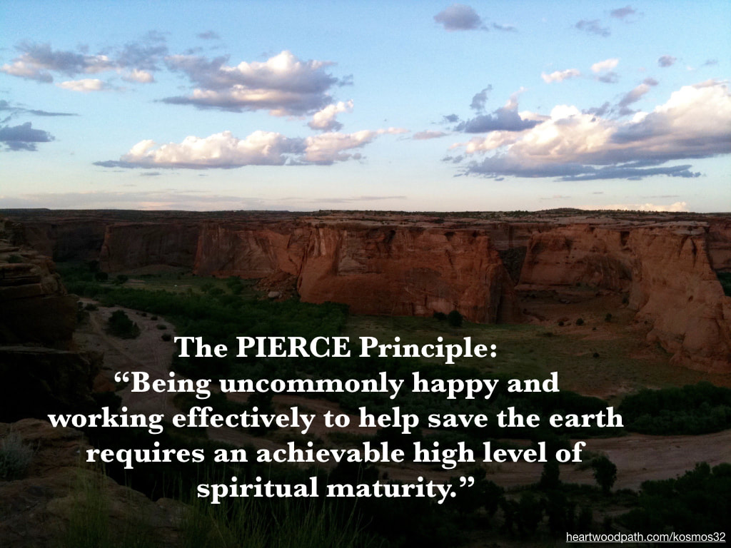 picture of canyon and words The PIERCE Principle: Being uncommonly happy and working effectively to help save the earth requires an achievable high level of spiritual maturity.
