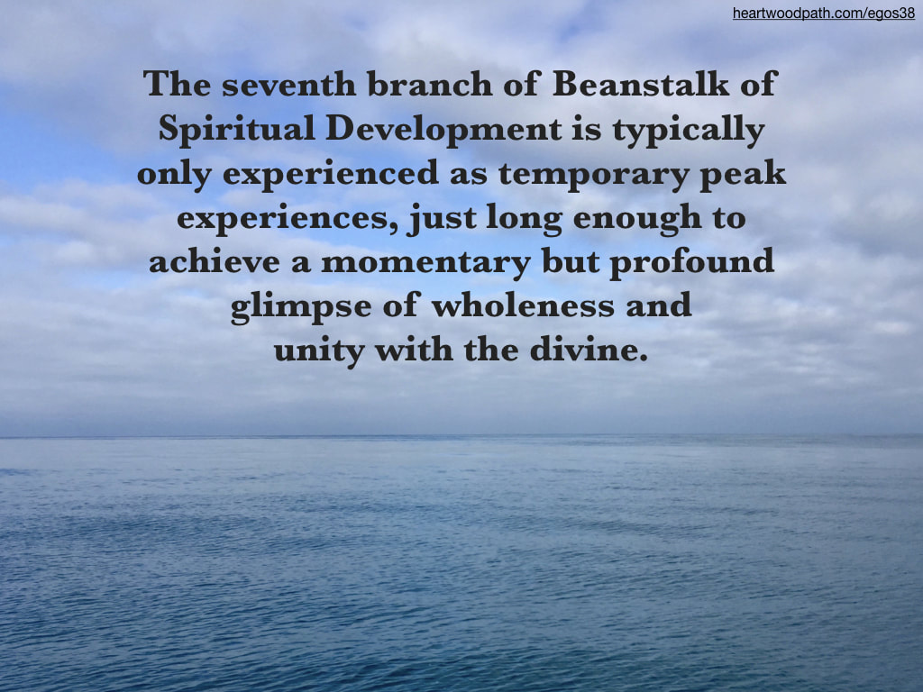 Picture ocean and clouds quote The seventh branch of Beanstalk of Spiritual Development is typically only experienced as temporary peak experiences, just long enough to achieve a momentary but profound glimpse of wholeness and unity with the divine.