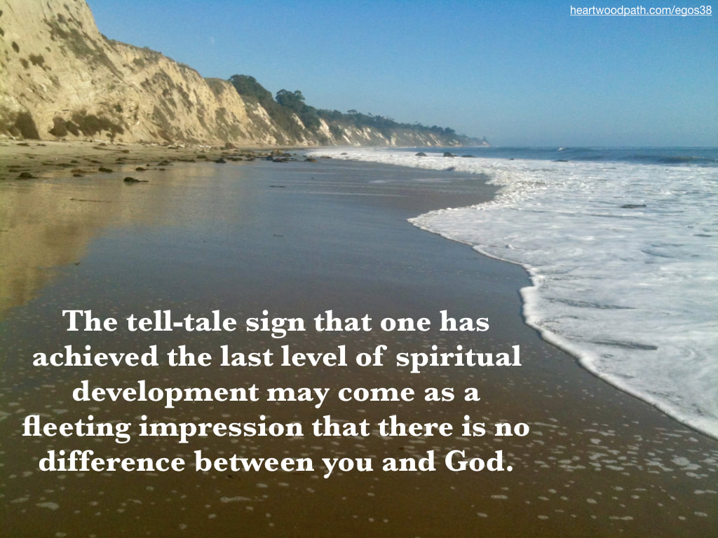 Picture beach with tide quote The tell-tale sign that one has achieved the last level of spiritual development may come as a fleeting impression that there is no difference between you and God