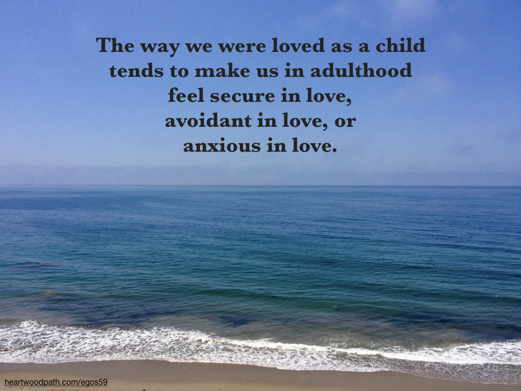 Picture vast ocean quote The way we were loved as a child tends to make us in adulthood feel secure in love, avoidant in love, or anxious in love