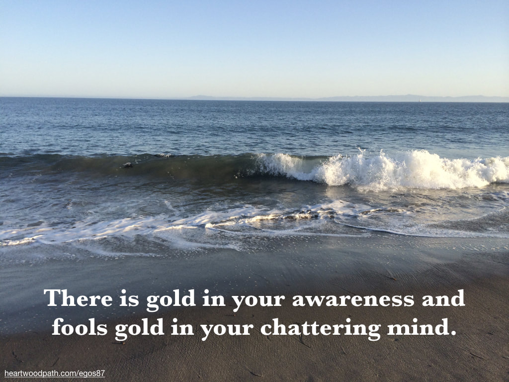 Picture ocean waves quote There is gold in your awareness and fools gold in your chattering mind