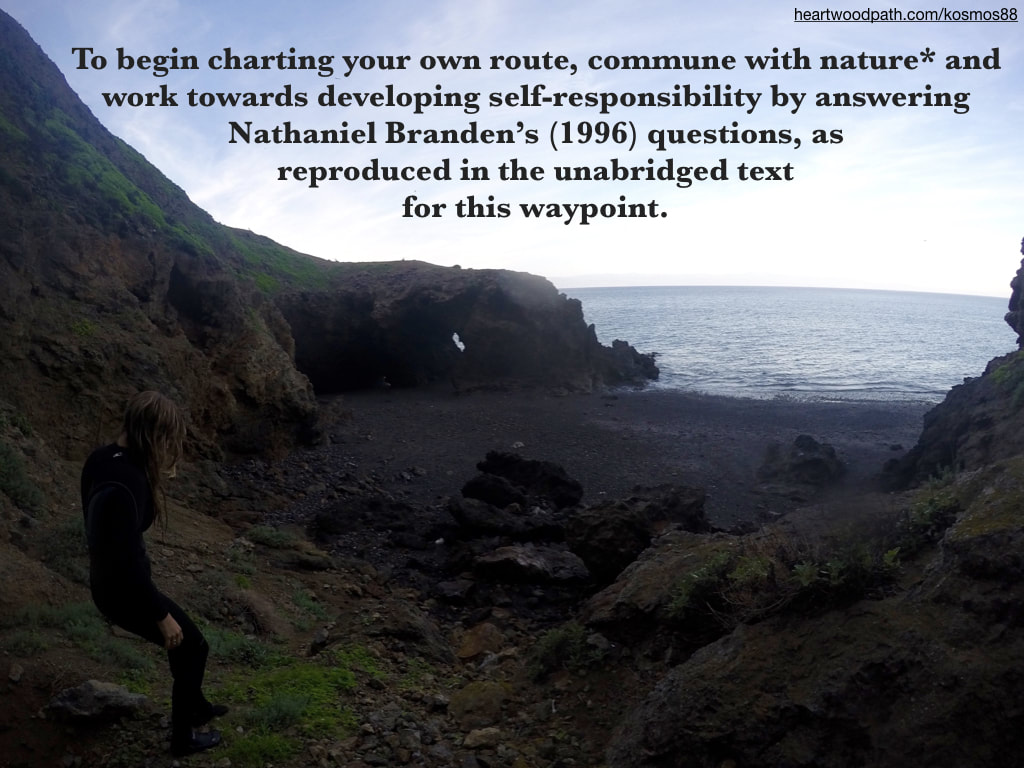 Picture communing with nature doing eco psychology activity To begin charting your own route, commune with nature* and work towards developing self-responsibility by answering Nathaniel Branden's (1996) questions, as reproduced in the unabridged text for this waypoint