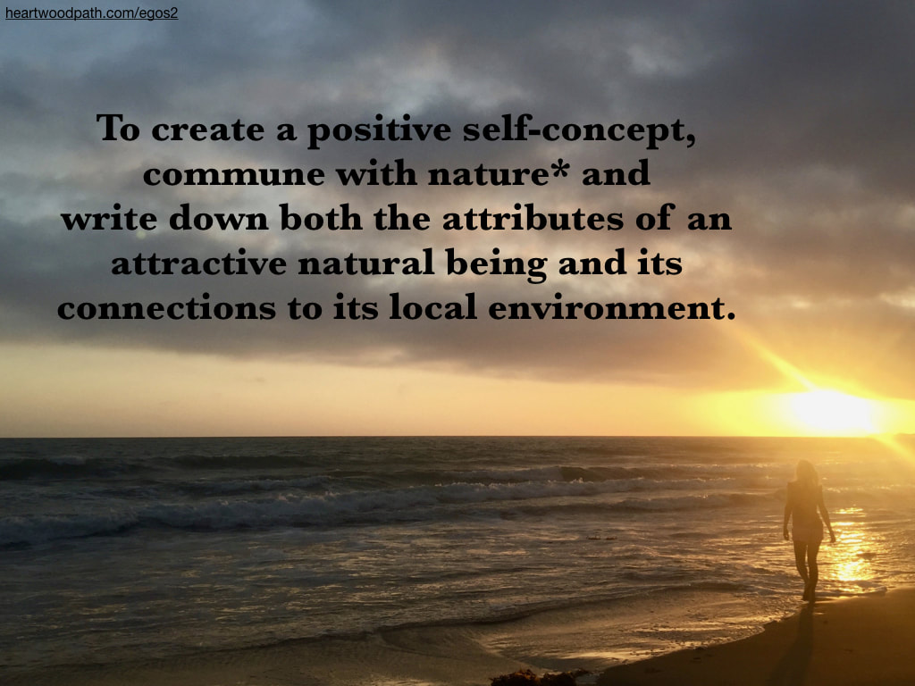 Picture connecting with nature eco psychology activity - To create a positive self-concept, commune with nature* and write down both the attributes of an attractive natural being and its connections to its local environment