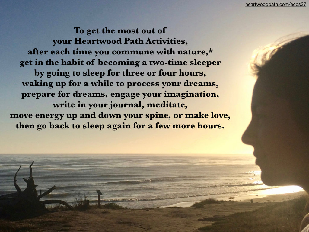 Picture connecting with nature personal growth activity To get the most out of your Heartwood Path Activities, after each time you commune with nature,* get in the habit of becoming a two-time sleeper by going to sleep for three or four hours, waking up for a while to process your dreams