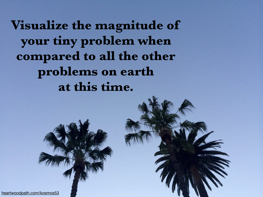 Picture palm trees with words on sky - Visualize how the magnitude of your tiny problem when compared to all the other problems on earth at this time