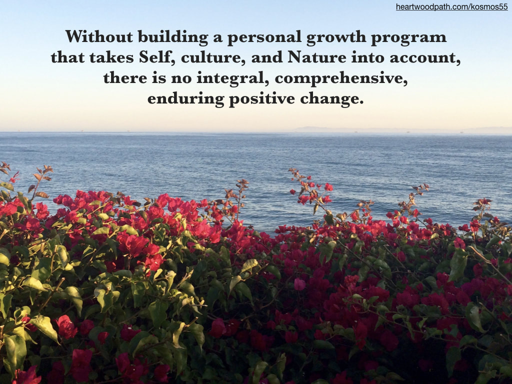 Picture pink flowers and ocean with words - Without building a personal growth program that takes Self, culture, and Nature into account, there is no integral, comprehensive, enduring positive change